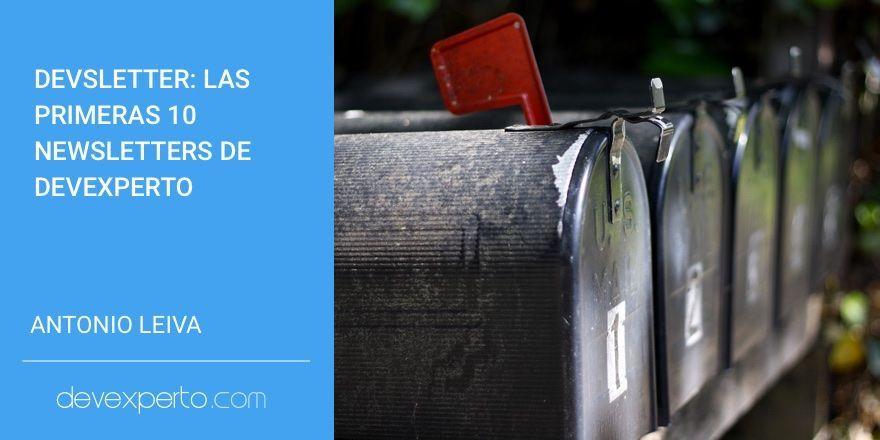 Devsletter: Las primeras 10 newsletters de DevExperto