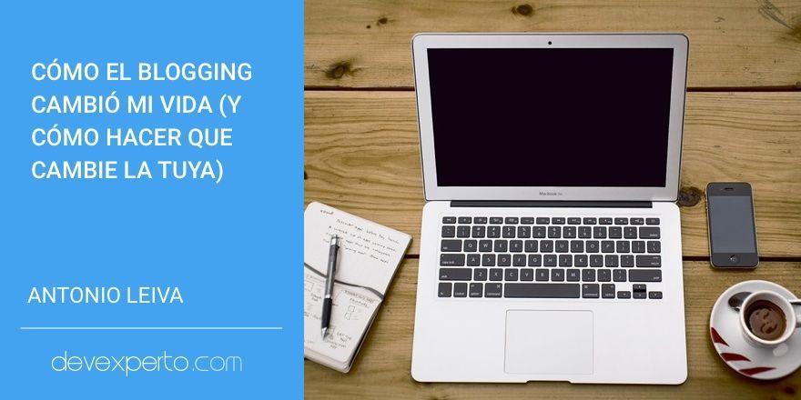 Cómo el blogging cambió mi vida (y cómo hacer que cambie la tuya)