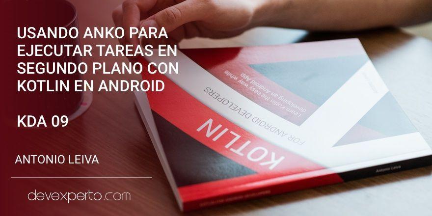 Usando Anko para ejecutar tareas en segundo plano con Kotlin en Android (KDA 09)