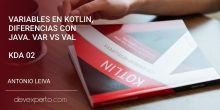 Variables en Kotlin, diferencias con Java. var vs val (KDA 02)