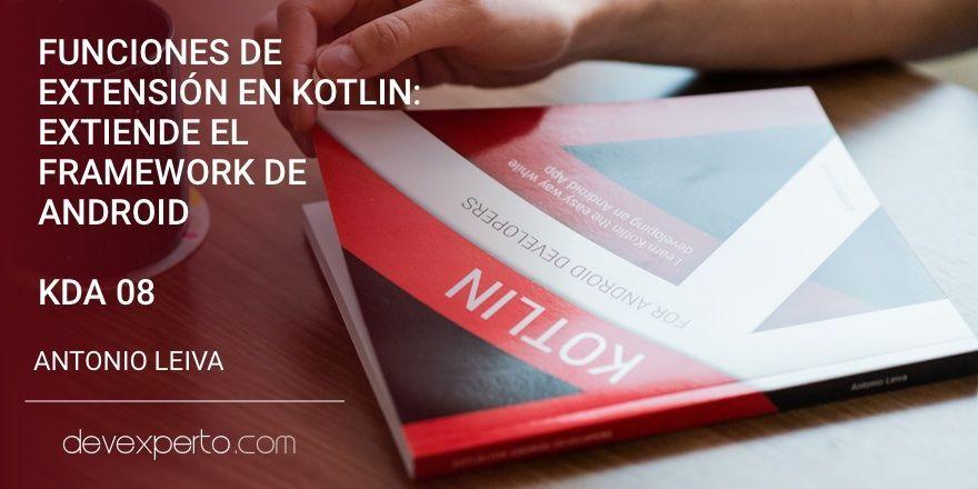 Funciones de extensión en Kotlin: Extiende el Framework de Android (KDA 08)