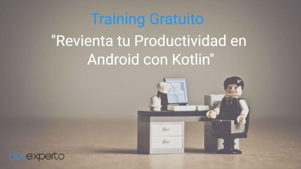 Training Revienta tu productividad en Android con Kotlin