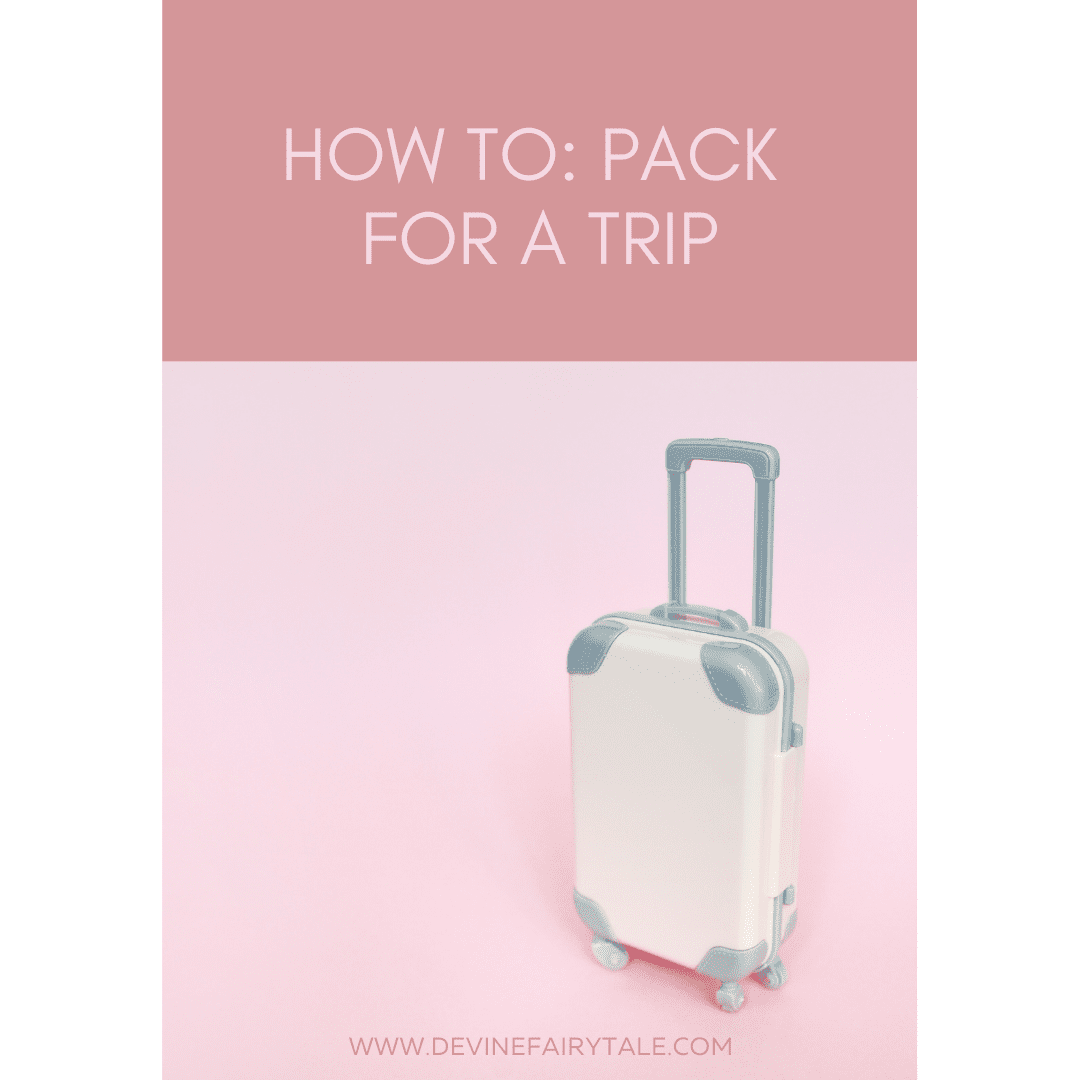 Copy of How To Pack For a Trip