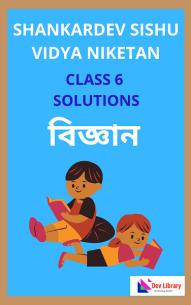 Class 6 Science Shankardev Shishu Niketan Solutions