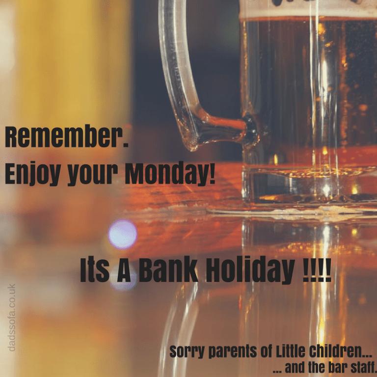Enjoy The Bank Holiday