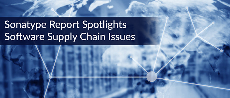 Sonatype Report Spotlights Software Supply Chain Issues
