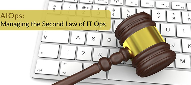 AIOps: Managing the Second Law of IT Ops