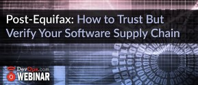 Post-Equifax: How to Trust But Verify Your Software Supply Chain