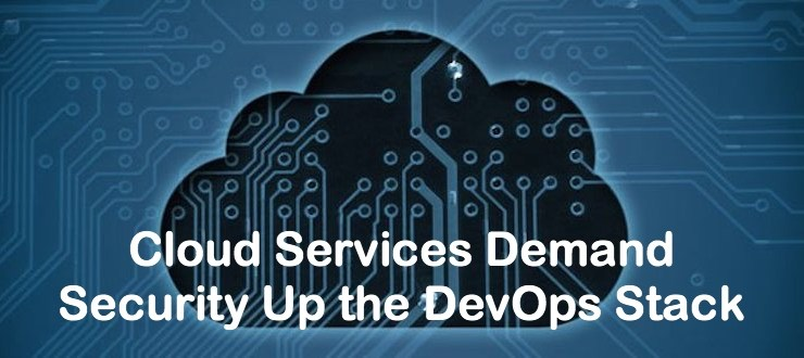 Cloud Services Demand Security Up the DevOps Stack