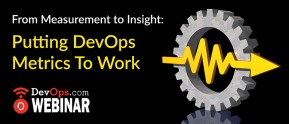 From Measurement to Insight: Putting DevOps Metrics To Work