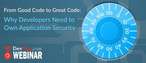 From Good Code to Great Code: Why Developers Need to Own Application Security