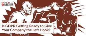 Is GDPR Getting Ready to Give Your Company the Left Hook?