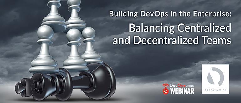 Building DevOps in the Enterprise: Balancing Centralized and Decentralized Teams