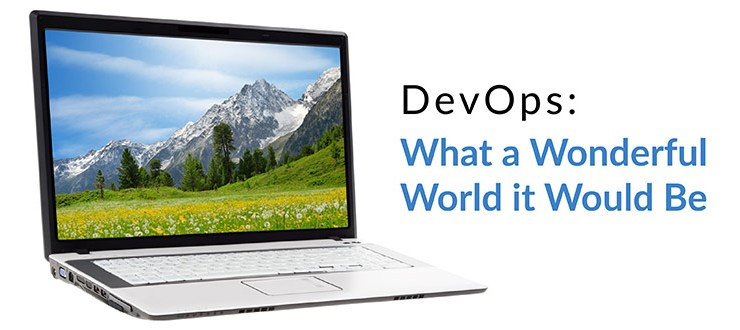 DevOps: What a Wonderful World it Would Be