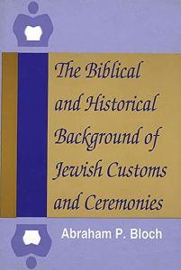 Book: The Biblical and Historical Background of Jewish Customs and Ceremonies