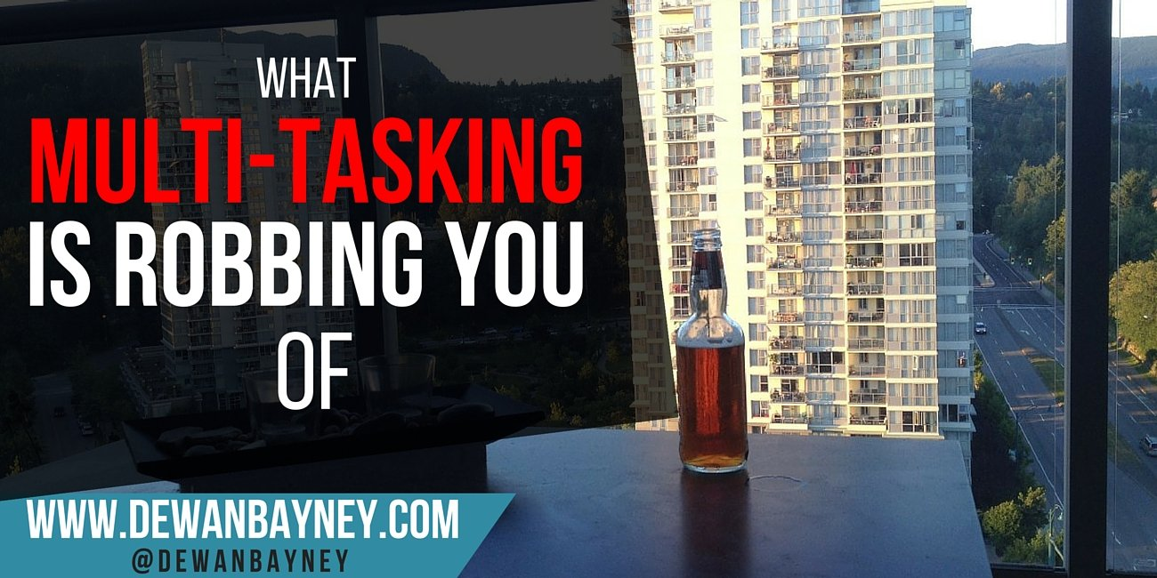 Dewan Bayney - what multitasking is robbing you of
