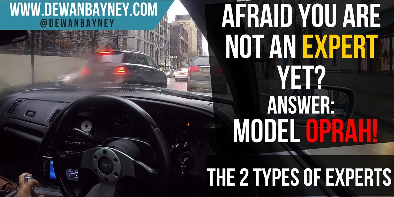 Dewan Bayney - Afraid You Are Not An Expert Yet? Model Oprah - The 2 Types Of Experts