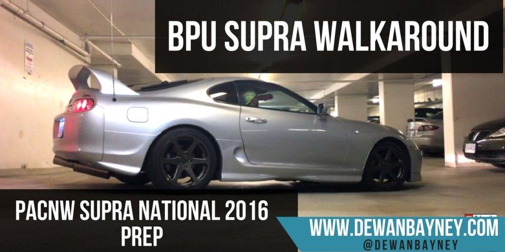 Dewan Bayney - BPU Supra Walkaround - PACNW Supra Nationals 2016 Prep