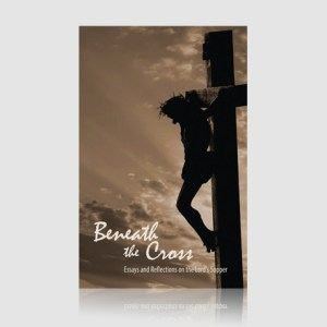 Beneath the Cross: Essays and Reflections on the Lord's Supper