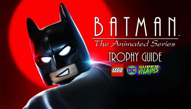 LEGO DC Super-Villains – Batman: The Animated Series DLC Trophy Guide