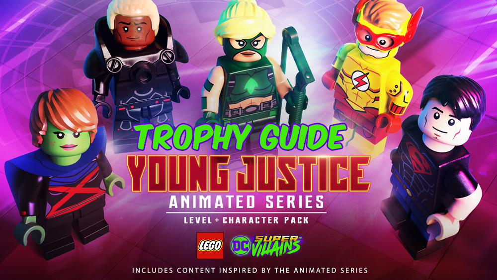 LEGO DC Super-Villains – Young Justice Animated Series DLC Trophy guide