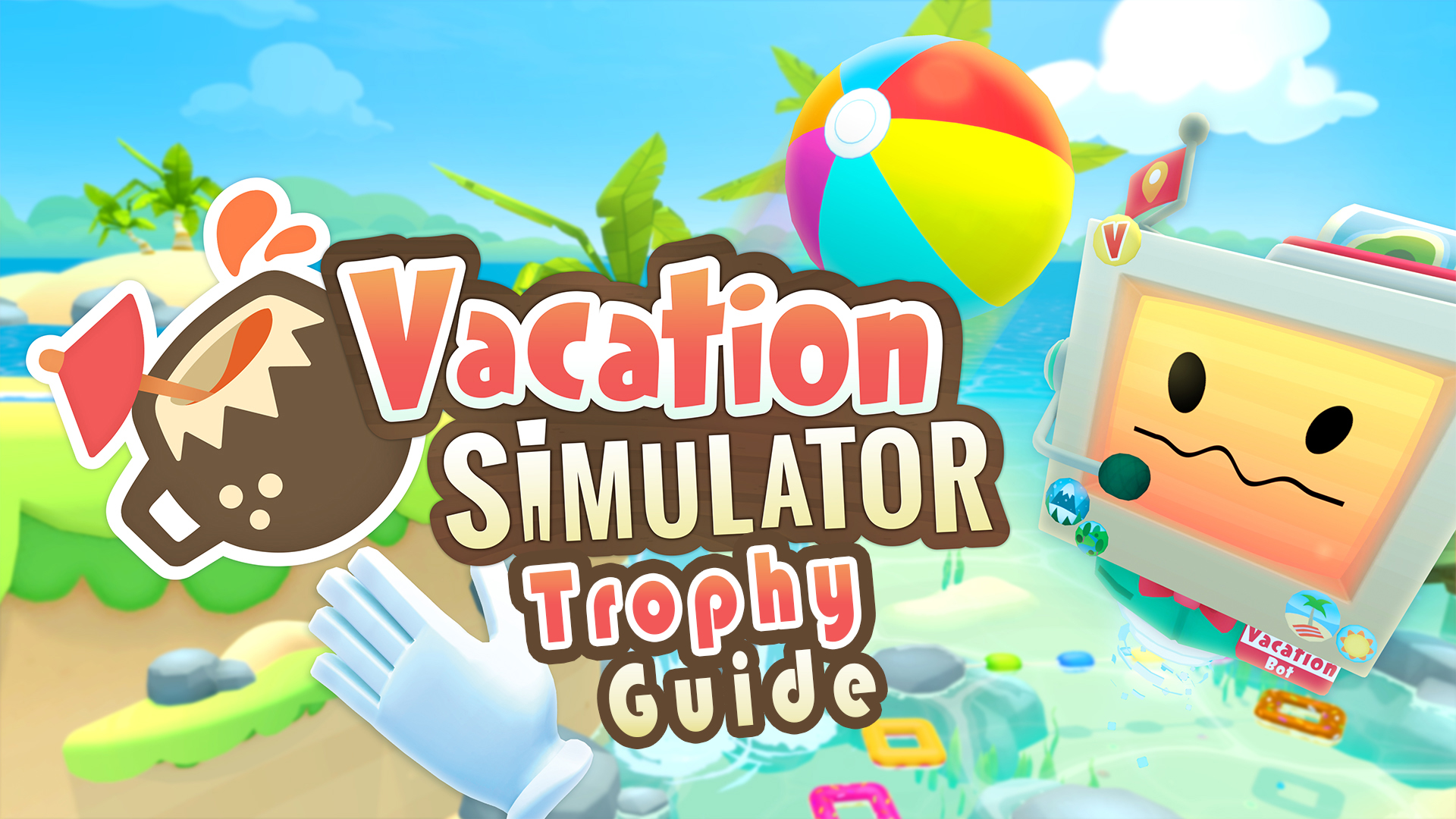 Vacation Simulator Trophy Guide