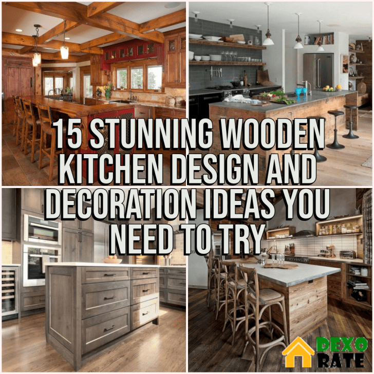 15 Stunning Wooden Kitchen Design And Decoration Ideas You Need To Try Dexorate
