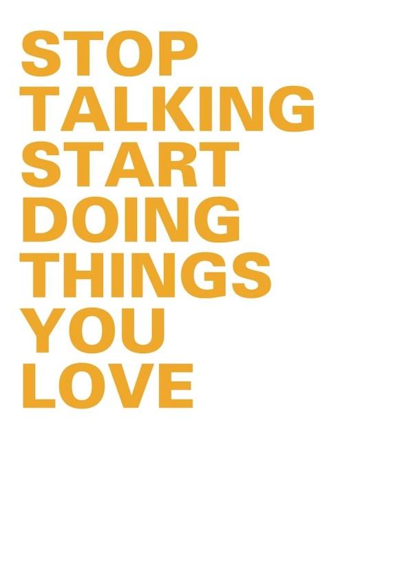 Plakat_stop_talking_start_doing_things_you_love