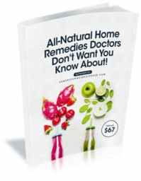 #1 All-Natural Home Remedies Doctors Don't Want You Know About! (Worth $67)