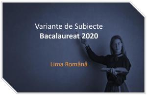 Variante de Subiecte bac 2020 limba română
