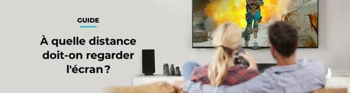 À quelle distance doit-on regarder l'écran?
