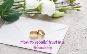 How To Rebuild Trust In A Friendship