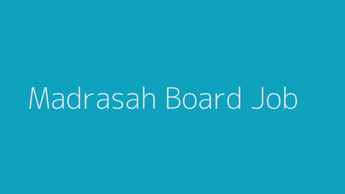 Madrasah Board Job 2019
