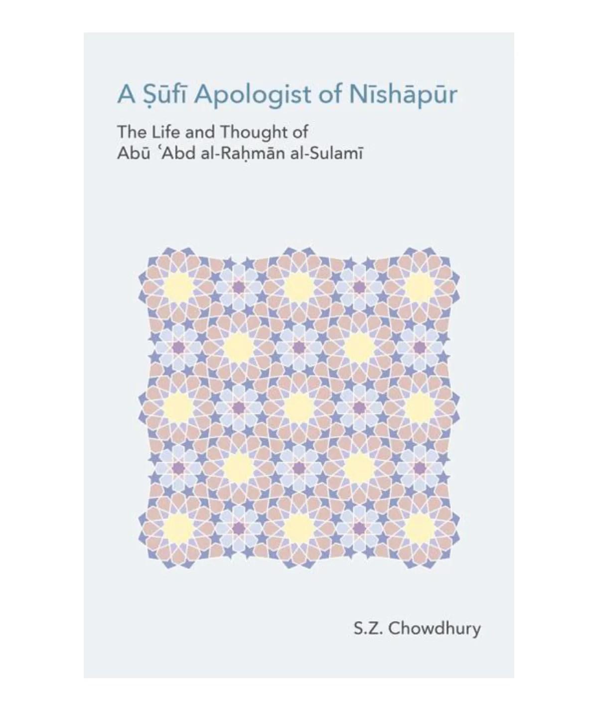A Sufi Apologist of Nishapur: The Life and Thought of Abu Cabd Al-Rahman Al-Sulami  ( Monographs in Arabic and Islamic Studies  #F  ): Chowdhury, Sz