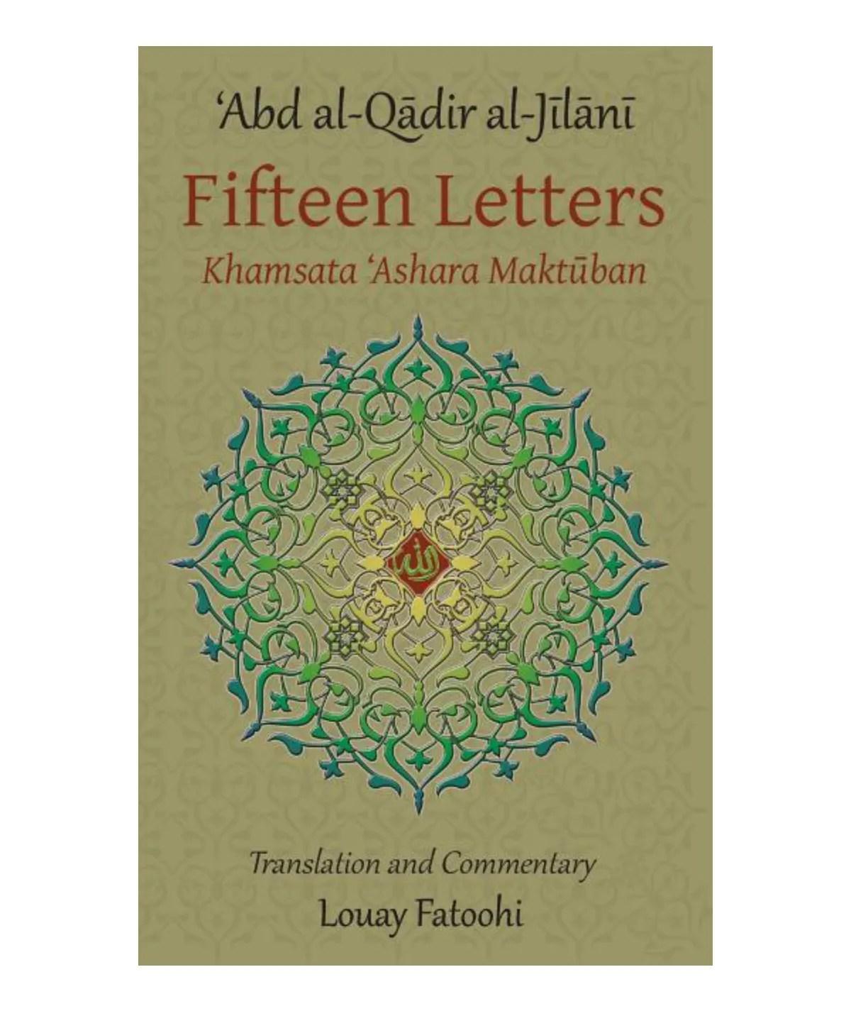 Fifteen Letters (Khamsata 'Ashara Maktuban): Al-Jilani, 'Abd Al-Qadir | Fatoohi, Louay