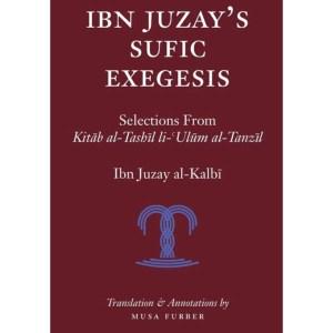 Ibn Juzay's Sufic Exegesis: Selections from Kitab al-Tashil li-Ulum al-Tanzil: Al-Kalbi, Ibn Juzay | Furber, Musa