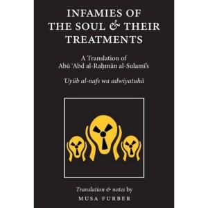 Infamies of The Soul And Their Treatments: Al-Sulami, Abu Abd Al-Rahman | Furber, Musa