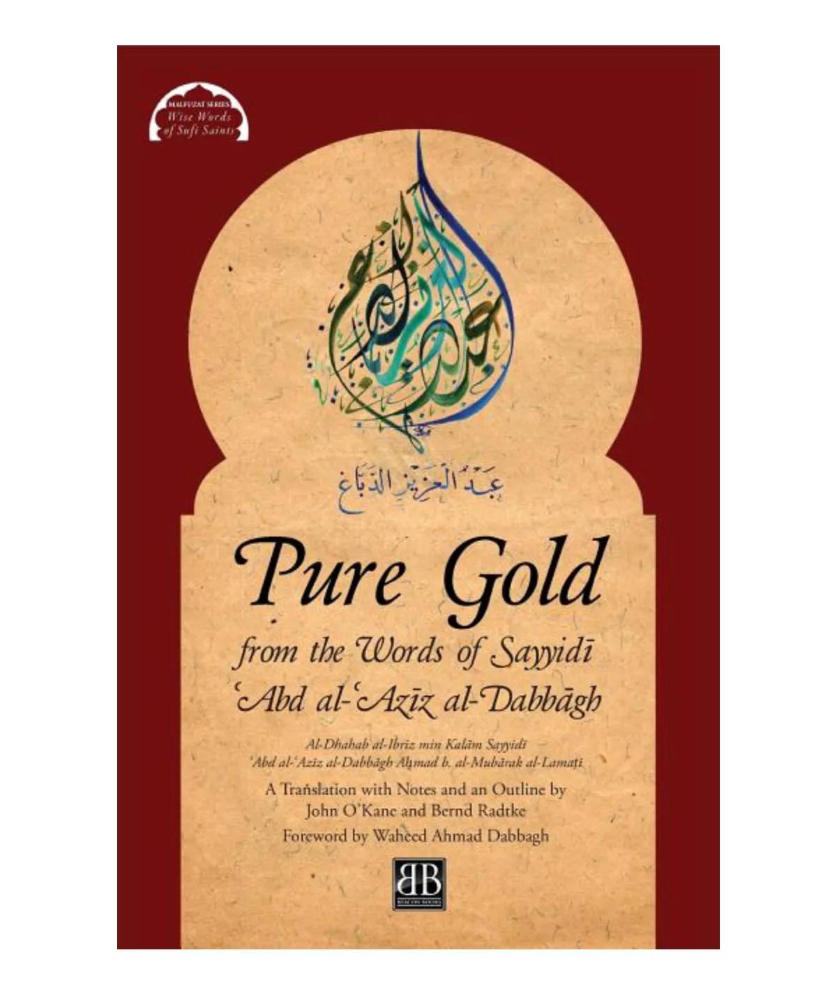 Pure Gold from the Words of Sayyidī ʿAbd al-ʿAzīz al-Dabbāgh: Al-Dhahab al-Ibrīz min Kalām Sayyidī ʿAbd a  ( Malfuzat  #1  ): Al-Lamaṭī, Aḥmad B Al-Mub&#257rak | O'Kane, John | Radtke, Bernd
