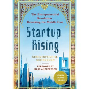 Startup Rising: The Entrepreneurial Revolution Remaking the Middle East: Schroeder, Christopher M | Andreessen, Marc | Andreessen, Marc