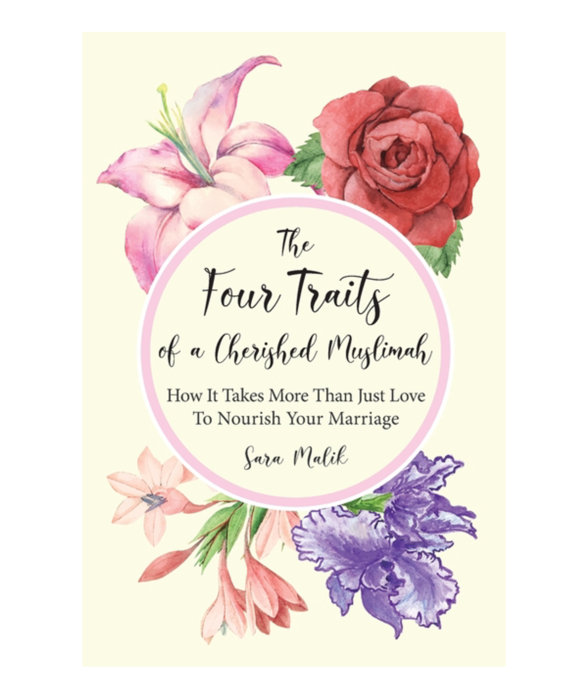 The Four Traits of a Cherished Muslimah: How It Takes More Than Just Love To Nourish Your Marriage: Malik, Sara