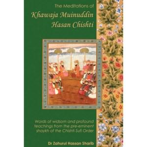 The Meditations of Khawaja Muinuddin Hasan Chishti: Sharib, Zahurul Hassan