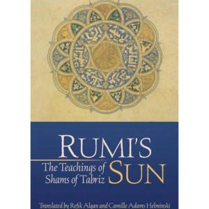Rumi's Sun: The Teachings of Shams of Tabriz: Shams of Tabriz | Algan, Refik | Helminski, Camille
