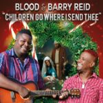 Blood & Barry Reid – Children Go Where I Send Thee