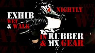 Nightly Exhib Wet & Walk porno Rubber & MX Gear
