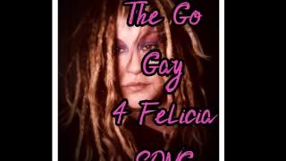 The Go Gay for Felcia Song