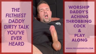 Filthy Dirty TalkDaddy Wants You to Worship His Cock (LOUD Male Orgasm) (Male Moaning)