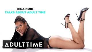ADULT TIME - Kira Noir Talks About Adult Time