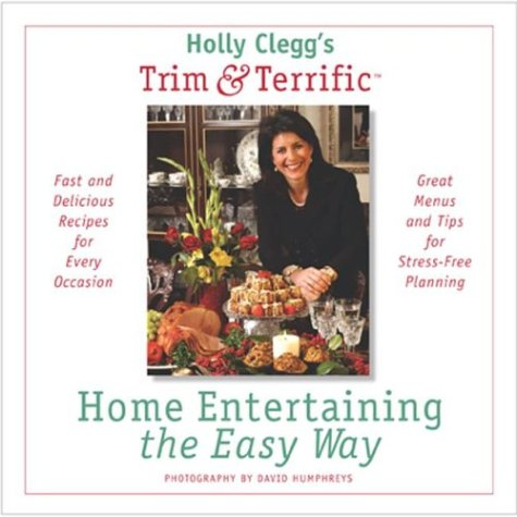 Holly Clegg's Trim and Terrific Home Entertaining The Easy Way Book Cover Image