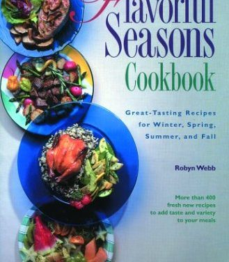 Flavorful Seasons Cookbook: Great-Tasting Recipes for Winter, Spring, Summer and Fall
