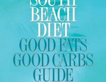 The South Beach Diet: Good Fats, Good Carbs Guide